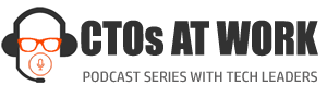 CTOs At Work - Podcast Series With Tech Leaders