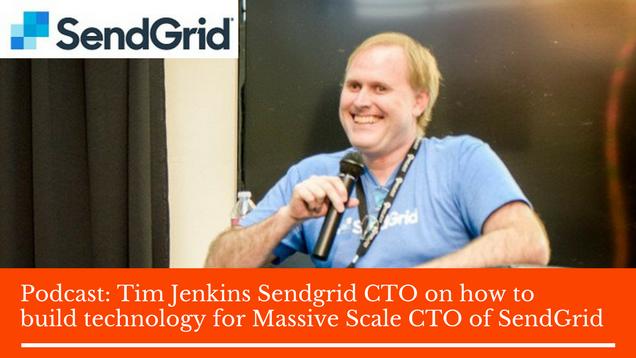 Tim Jenkins Sendgrid CTO on how to build technology for Massive Scale CTO of SendGrid