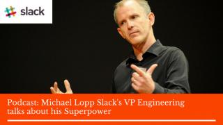 Michael Lopp Slack's VP Engineering talks about his Superpower