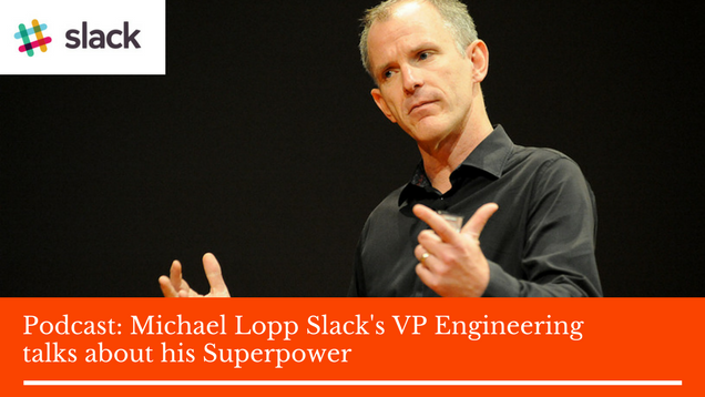 Michael Lopp Slack's VP Engineering talks about his Superpower