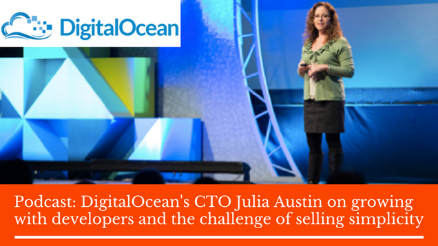 DigitalOcean's CTO Julia Austin on growing with developers and the challenge of selling simplicity