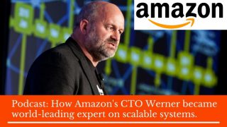 Podcast: How Amazon CTO Werner Vogels became world-leading expert on scalable systems