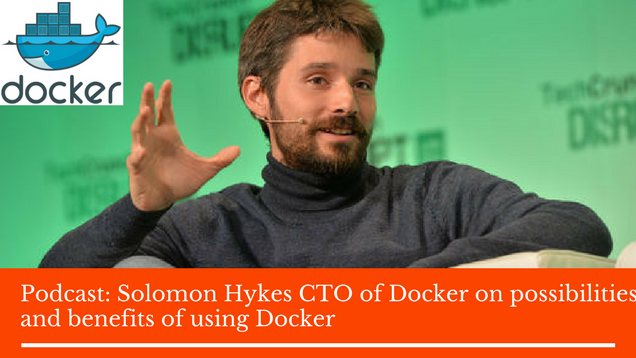 Podcast: Solomon Hykes CTO of Docker on possibilities and benefits of using Docker